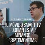 Josep Albors sobre minado ilegal de criptomonedas en móviles y smart TV Android